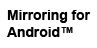 mirroring-for-android
